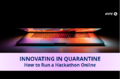 Innovating in Quarantine: How to Run a Hackathon Online